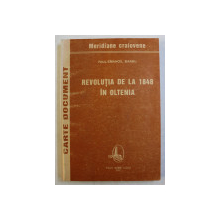 REVOLUTIA DE LA 1848 IN OLTENIA de PAUL  - EMANOIL BARBU , 2003 , DEDICATIE*