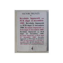 REVOLUTIA IMPUSCATA SAU PCR DUPA 22 DECEMBRIE 1989 de VICTOR FRUNZA , 1994