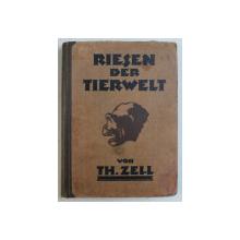 RIESEN DER TIERWELT ( GIGANTII LUMII ANIMALE ) von TH. ZELL , EDITIE SCRISA CU CARACTERE GOTICE, 1921