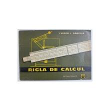 RIGLA DE CALCUL de FLORIN I. BANCILA , 1966