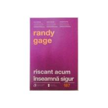 RISCANT ACUM INSEAMNA SIGUR de RANDY GAGE, 2016