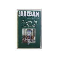 RISCUL IN CULTURA ED. a II - a de NICOLAE BREBAN , 2007