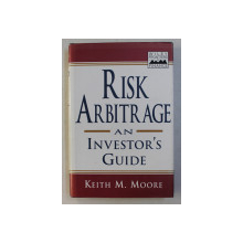 RISK ARBITRAGE AN INVESTOR' S GUIDE by KEITH M. MOORE , 1999