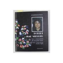 ROBERT ISAC STEURER - VIATA SI CREATIA POETICA , ANTOLOGIE BILINGVA ROMANA ENGLEZA de ALEXANDRINA ISAC STEURER , 2010 , CONTINE  CD *