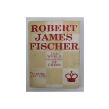 ROBERT JAMES FISCHER - THE GAMES 1955 - 1972