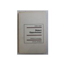 ROBERT OPPENHEIMER , COLECTIA'' SAVANTI DE PRETUTINDENI'' , 1967