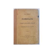 ROBINSON IN TARA ROMANEASCA . POVESTIRE DIN ZILELE NOASTRE de ION GORUN , 1909