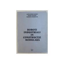 ROBOTI INDUSTRIALI IN CONSTRUCTIE MODULARA de ALEXANDRU DORIN ...TIBERIU DOBRESCU , 2001