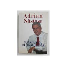 ROMANAI EUROPEANA - UN PROIECT POLITIC SOCIAL - DEMOCRAT  de ADRIAN NASTASE , 2007, DEDICATIE *