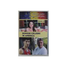 ROMANI CELEBRI IN AMERICA de DAN - SILVIU BOERESCU , COLECTIA ' ROMANI SI ROMANCE CARE AU SCHIMBAT LUMEA ' , VOLUMUL VII , 2018