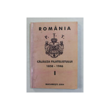 ROMANIA - CALAUZA FILATELISTULUI 1858 - 1946 , VOLUMUL I de GHEORGHE TUDOR , 2004