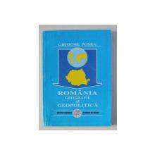 ROMANIA - GEOGRAFIE SI GEOPOLITICA de GRIGORE POSEA , 1999