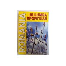 ROMANIA IN LUMEA SPORTULUI de LAURENTIU DUMITRESCU , 1995