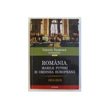 ROMANIA , MARILE PUTERI SI ORDINEA EUROPEANA 1918 - 2018 , coordonator VALENTIN NAUMESCU , 2018