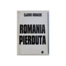ROMANIA PIERDUTA de CLAUDIU IORDACHE , 1995 , DEDICATIE*