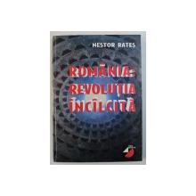 ROMANIA : REVOLUTIA INCALCITA de NESTOR RATES , 1999