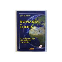 ROMANIA SI LUMEA  - LA CONFLUENTA SECOLELOR XX si XXI de ION ILIESCU , 2009