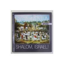 ROMANIA SPUNE SHALOM , ISRAEL !