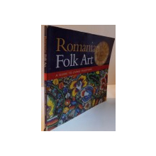 ROMANIAN FOLK ART, A GUIDE TO LIVING TRADITIONS, 1999