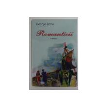 ROMANTICII - roman de GEORGE SOVU , 2009 , DEDICATIE *