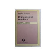ROMANTISMUL ROMANESC , UN STUDIU AL ARHETIPURILOR , VOLUMUL I de ELENA TACCIU , 1982 *DEDICATIE