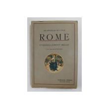 ROME - ETERNELLEMENT BELLE , AVEC 1045 ILLUSTRATIONS , 1937