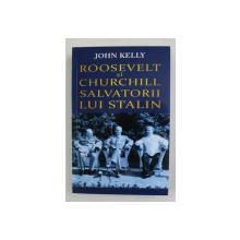 ROOSEVELT SI CHURCHILL , SALVATORII LUI STALIN de JOHN KELLY , 2021