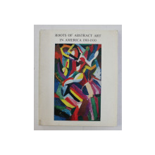 ROOTS OF ABSTRACT ART IN AMERICA 1910 - 1930 , NATIONAL COLLECTION OF FINE ARTS , WASHINGTON , 1965