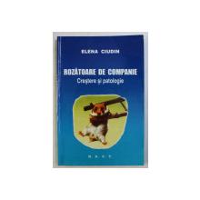 ROZATOARE DE COMPANIE - CRESTERE SI PATOLOGIE de ELENA CIUDIN , 2005