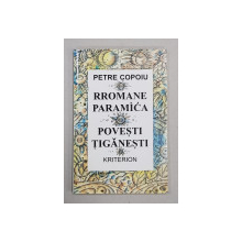 RROMANE  PARAMICA / POVESTIRI TIGANESTI de PETRE COPOIU , EDITIE BILINGVA ROMANA  - RROMA , 1996, DEDICATIE*