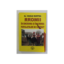 RROMI IN SINCRONIA SI DIACRONIA POPULATIILOR DE CONTACT de VASILE BURTEA , 2002