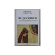 RUGACIUNEA  - EXPERIENTA VIETII VESNICE de ARHIMANDRITUL SOFRONIE , 2001
