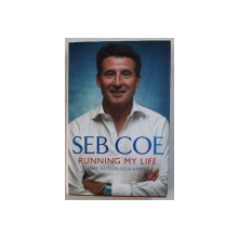 RUNNING MY LIFE - THE AUTOBIOGRAPHY by SEB COE , 2012