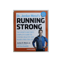 RUNNING STRONG , THE SPORT DOCTOR ' S COMPLETE GUIDE TO STAYING HEALTHY AND INJURY - FREE FOR LIFE by JORDAN METZL ' S , 2015