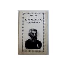 S . FL . MARIAN , ACADEMICIAN de PAUL LEU , 1998 ,  PREZINTA SUBLINIERI CU CREION COLORAT , DEDICATIE*