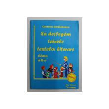 SA DEZLEGAM TAINELE TEXTELOR LITERARE , CLASA A - II -A de CARMEN IORDACHESCU , 2004