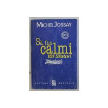 SA FIM CALMI - 101 SFATURI de MICHEL JOSSAY , 1995