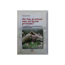 SA FIM PRIETENI SAU SA AVEM PRIETENI , O MODALITATE DE A NE CUNOASTE PE NOI INSINE SI PE CEILALTI de VALERIO ALBISETTI , 2008