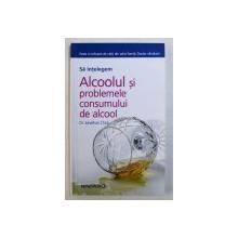 SA INTELEGEM ALCOOLUL SI PROBLEMELE CONSUMULUI DE ALCOOL de DR . JONATHAN CHICK , 2008