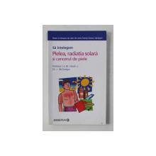 SA INTELEGM PIELEA , RADIATIA SOLARA SI CANCERUL DE PIELE de J.L.M. HAWK si J. McGREGOR , 2007