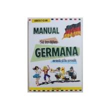 SA INVATAM GERMANA ACASA SI LA SCOALA  - MANUAL , VARSTA 7 - 13 ANI de GRETE - KLASTER COMISEL si DOINA POPISTEANU , LIPSA CD * , 2009