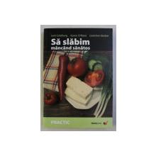 SA SLABIM MANCAND SANATOS de JACK GOLDBERG ...GRETCHEN BECKER , EDITIA A - II - A , 2007