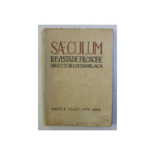 SAECULUM - REVISTA DE FILOSOFIE - DIRECTOR LUCIAN BLAGA , ANUL I , MART - APR. , 1943
