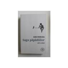 SAGA PAPADIILOR  - VERSURI de ION MIRCEA , ANTOLOGIE DE AUTOR 1971  - 2018 , APARUTA 2018