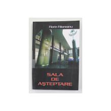 SALA DE ASTEPTARE de FLORIN FILIOREANU , 2005