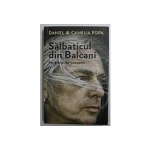 SALBATICUL DIN BALCANI - PORTRETE DE VACANTA de DANIEL si CAMELIA POPA , 2016