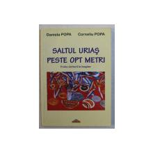 SALTUL URIAS PESTE OPT METRI  - PROBA SARITURII IN LUNGIME de DANIELA POPA si CORNELIU POPA , 2010 , DEDICATIE*