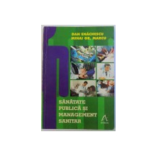 SANATATE PUBLICA SI MANAGEMENT SANITAR - NOTE DE CURS de DAN ENACHESCU ,,,MIHAI GR. MARCU