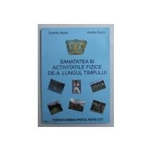 SANATATEA SI ACTIVITATILE FIZICE DE -A  LUNGUL TIMPULUI de DUMITRU BUIAC si AURELIA SUCIU , 2007