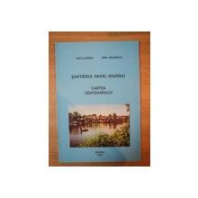 SANTIERUL NAVAL GIURGIU , CARTEA CENTENARULUI de ANCU DAMIAN , EMIL PAUNESCU , 1997